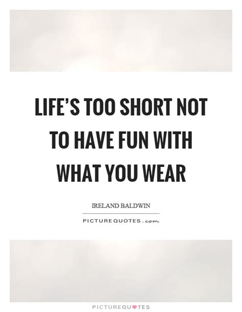 Lifes Too Short Fun Quotes