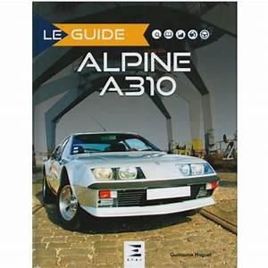 Alpine A310 4 Cylindres : livre alpine guide alpine a310 librairie automobile spe 9791028302290 ~ Medecine-chirurgie-esthetiques.com Avis de Voitures