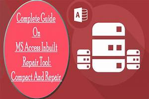 Complete Guide On Ms Access Inbuilt Repair Tool  Compact