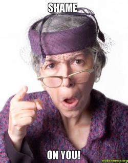 Shame On You Meme - shame on you disapproving grandma make a meme