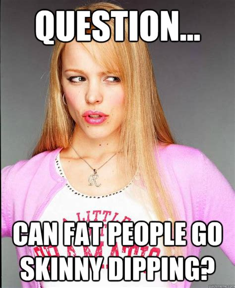 Skinny Girl Meme - question can fat people go skinny dipping rachel mcadams meme quickmeme