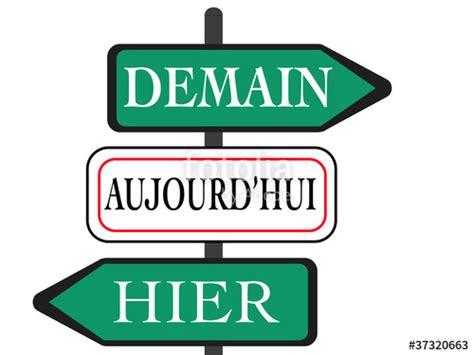Aujourd Hui by Quot Panneaux Hier Aujourd Hui Demain Quot Photo Libre De Droits