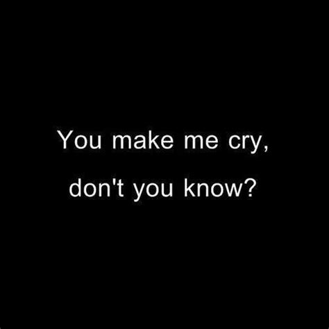 You Made Me Cry Quotes Tumblr