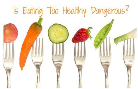 Is Eating Too Healthy Dangerous?