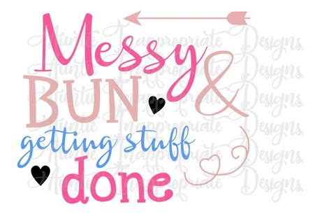 Shop messy bun and getting stuff done svg. Pin on Gifts