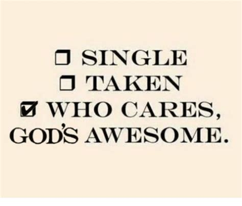 Single Taken Meme Single Taken Who Cares Gods Awesome God Meme On Sizzle