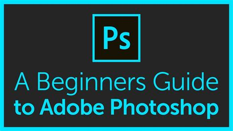 The Complete Beginners Guide To Adobe Photoshop