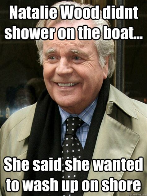 Natalie Meme - natalie wood didnt shower on the boat she said she wanted to wash up on shore scumbag