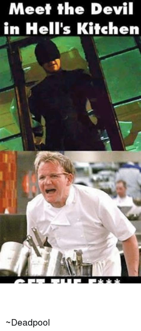 Hells Kitchen Meme - meet the devil in hell s kitchen get the f out of here deadpool deadpool meme on sizzle