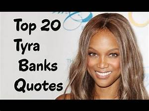 Top 20 Tyra Ban... Famous Modelling Quotes