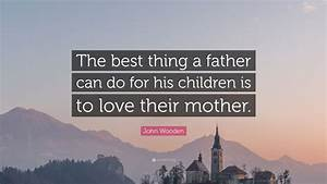 Greatest Failure John Wooden Quote The Best Thing A Father Can Do For His