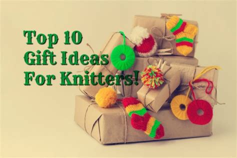 gift ideas for knitters top 10 on the christmas wish list