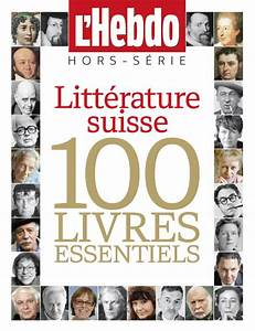 Serie Les 100 : l hebdo lance le hors s rie les 100 livres essentiels de la litt rature suisse ~ Medecine-chirurgie-esthetiques.com Avis de Voitures