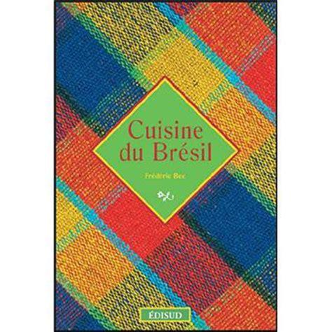 cuisine bresil cuisine du brésil broché frédéric bec achat livre achat prix fnac