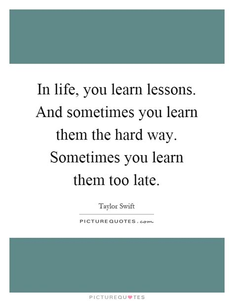 Learning Life The Hard Way Quotes