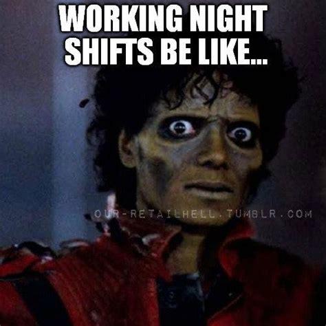 Night Shift Memes - 185 best shift images on pinterest graveyard shift ha ha and night shift nurse