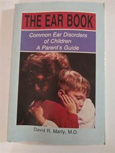 The Ear Book  A Parent U0026 39 S Guide To Common Ear Disorders Of