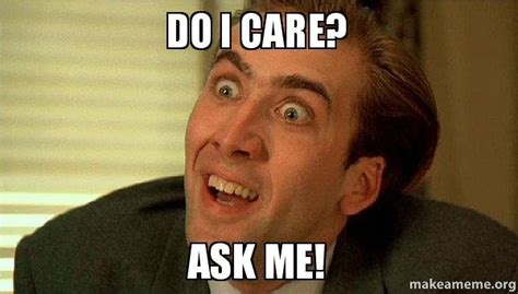 Do I Care Meme - do i care ask me sarcastic nicholas cage make a meme