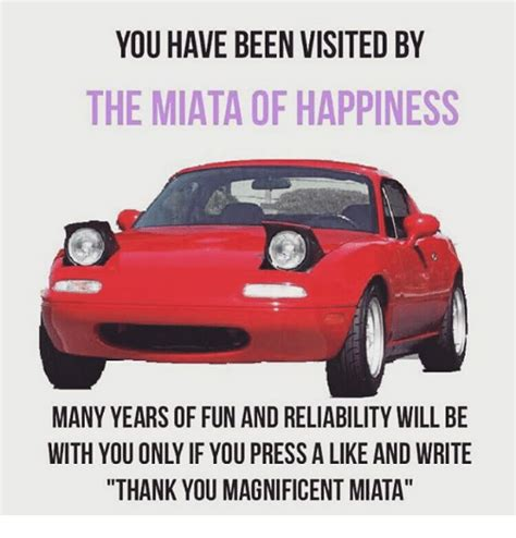 Miata Meme - you have been visited by the miata of happiness many years of fun and reliability will be thank