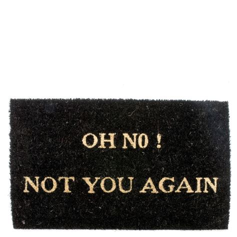 Oh No Not You Again Doormat by Present Time Oh No Not You Again Doormat Iwoot