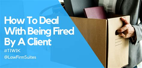 How To Deal With Being Fired By A Client  Law Firm Suites