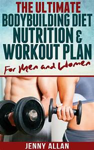 The Ultimate Bodybuilding Diet  Nutrition And Workout Plan For Men And Women Amazon Kindle Store