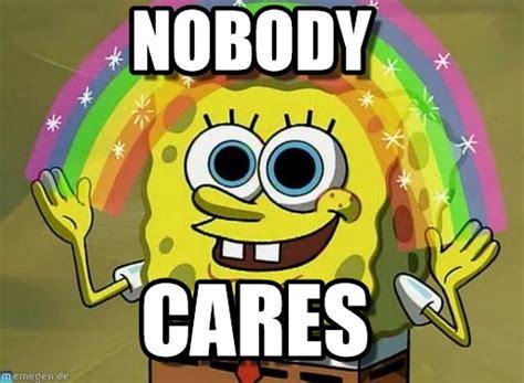 Nobody Cares Spongebob Meme - nobody cares by anonymous tags spongebob nobody cares funny memes