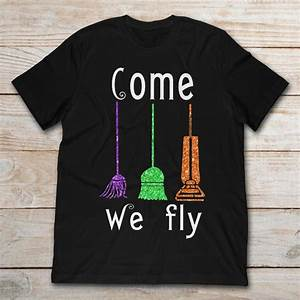 Unisex Shirt Size Chart Come We Fly Hocus Pocus Broom Witches Halloween T Shirt