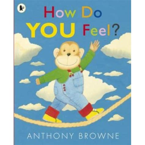 How Do You Feel?  By Anthony Browne  From Who What Why
