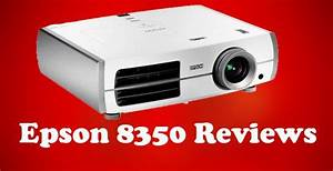 Epson 8350 Reviews  In Depth Buyer U0026 39 S Reviews For 2019