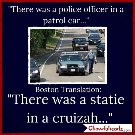 Boston Accent Memes - there was a statie in a cruizah http www chowdaheadz com boston translation memes