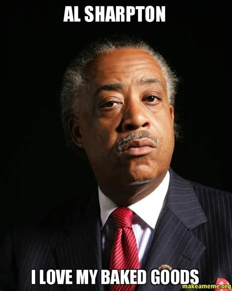Al Sharpton Memes - al sharpton i love my baked goods make a meme