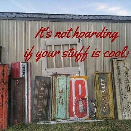 hoarding   stuff  cool antique quotes