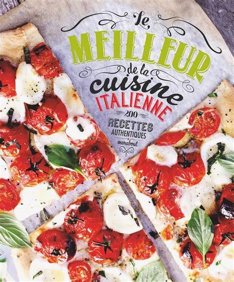 le meilleur livre de cuisine livre le meilleur de la cuisine italienne 200 recettes