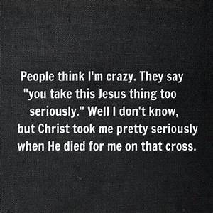 """people think I'm crazy"" christianity, christian ..."