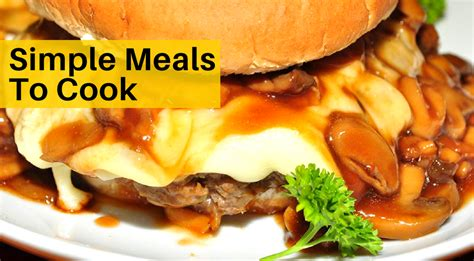 easy meal to make 5 simple meals to cook on your own simple recipes for beginners