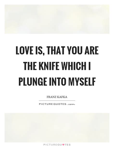 Knives Quotes by Plunge Quotes Plunge Sayings Plunge Picture Quotes