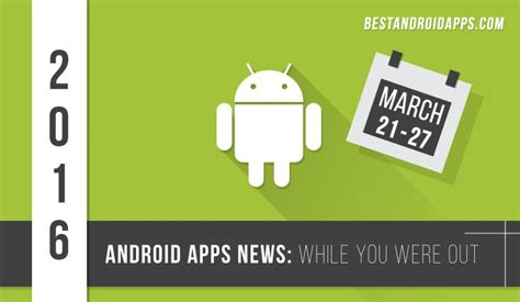 android news app android apps news while you were out march 21 27 best