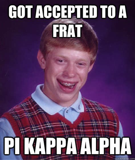 Meme Kappa - got accepted to a frat pi kappa alpha bad luck brian quickmeme