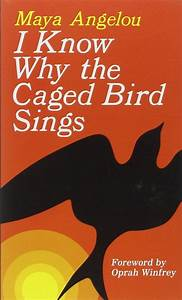 I Know Why the Caged Bird Sings by Maya Angelou 345514408 ...