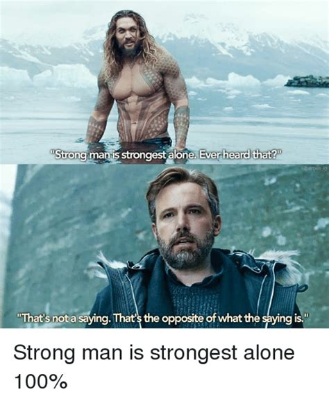 Strongman Meme - strong maniis strongest alone ever heard that that s not a saying that s the opposite of what