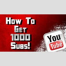 How To Get 1000 Subs On Youtube Fast 1k Subscriber