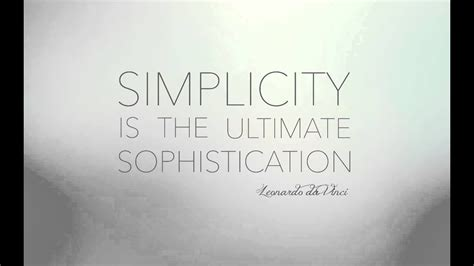 And Sophistication by Simplicity Is The Ultimate Sophistication
