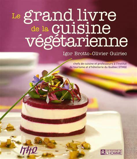 livre cuisine homme livre le grand livre de la cuisine végétarienne les