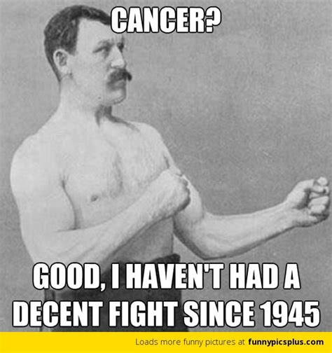 Manly Meme - cancer as chronic the cancer chronicles