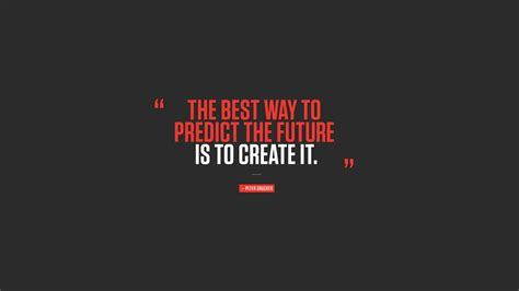 The Best Way To Predict The Future  To Create It Wallpapers And Images  Wallpapers, Pictures