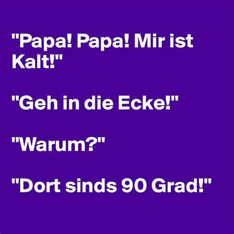 Was Ist Eine Ecke by Quot Papa Papa Mir Ist Kalt Quot Quot Geh In Die Ecke Quot Quot Warum