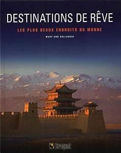 Endroit De Reve : destinations de r ve les plus beaux endroits du monde distribution prologue ~ Nature-et-papiers.com Idées de Décoration