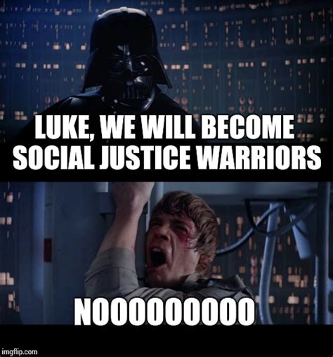 Social Justice Warrior Meme - star wars no meme imgflip