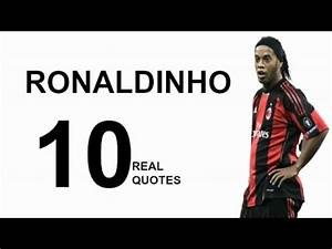 Ronaldinho 10 Real Life Quotes on Success | Inspiring ...
